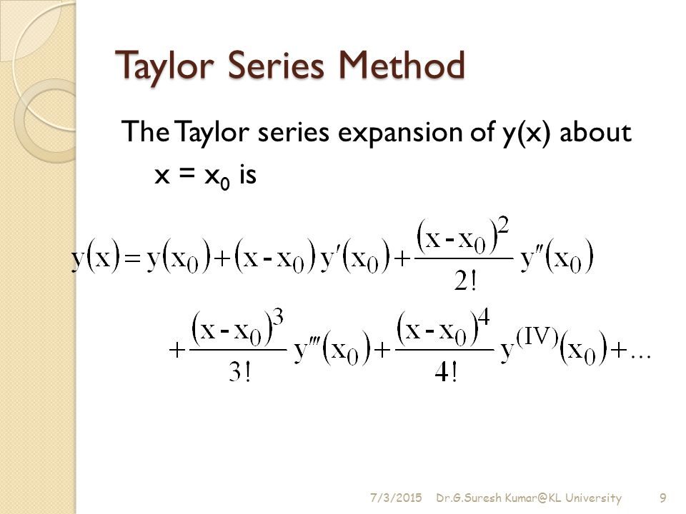 Taylor Series Method The Taylor series expansion of y(x) about x = x0 is 4/17/2017.
