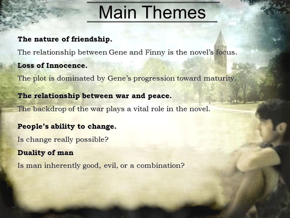 an analysis of the friendship between finny and gene in john knowless novel a separate peace A separate peace is a coming-of-age novel by john knowles based on his  earlier short story,  gene and finny's friendship goes through a period of fun,  one-sided rivalry during which gene strives to out-do  starring parker  stevenson as gene and john heyl as finny, with a screenplay by fred segal  and john knowles.