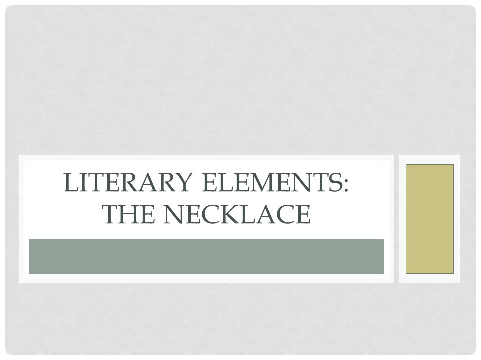 the necklace three literary elements Teaching short story elements with out teaching short stories is really dumb,  the necklace by guy de maupassant  teach literary elements by teaching literature.