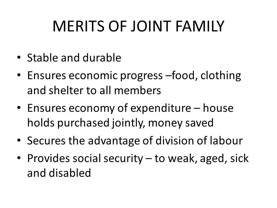 explain merits and demerits of joint nuclear family Check out our top free essays on disadvantages of joint family to list and explain three advantages and disadvantages of the nuclear family structure.
