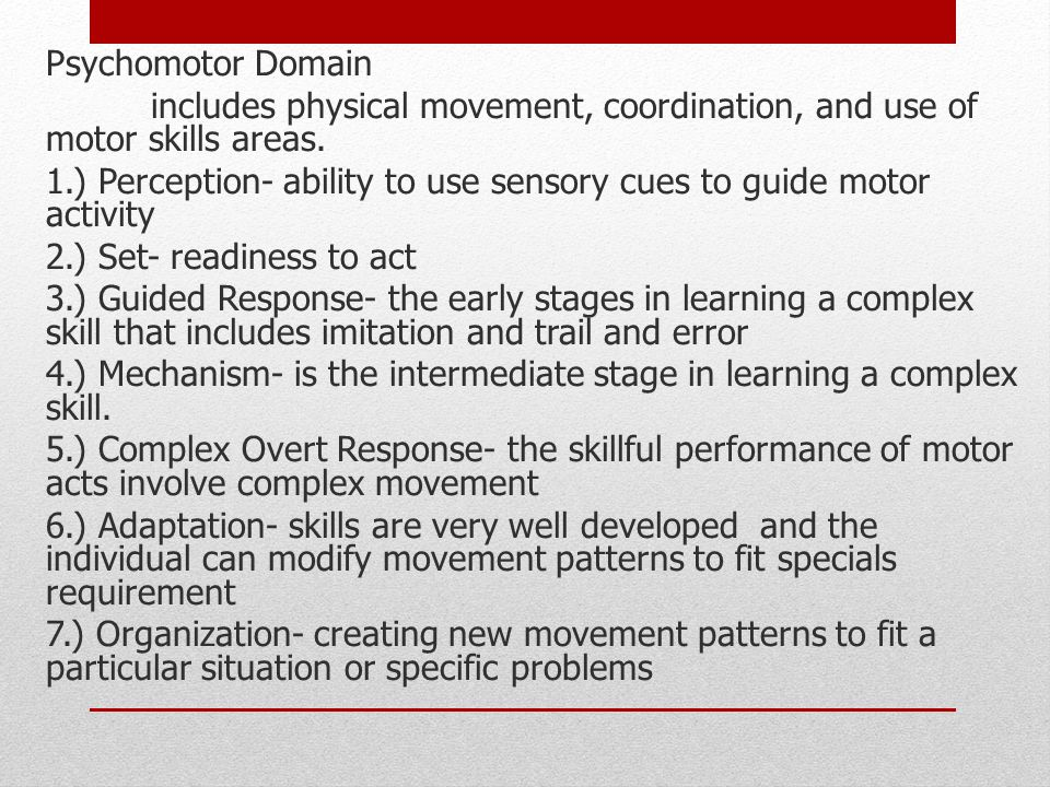 Psychomotor Domain includes physical movement, coordination, and use of motor skills areas.