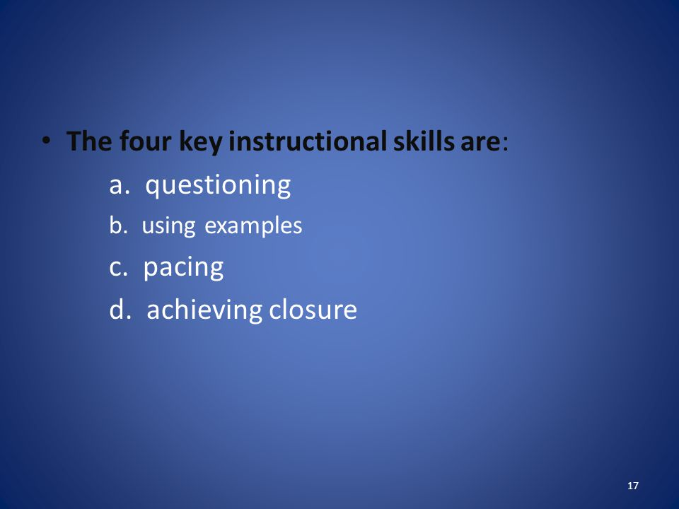 The four key instructional skills are: a. questioning c. pacing