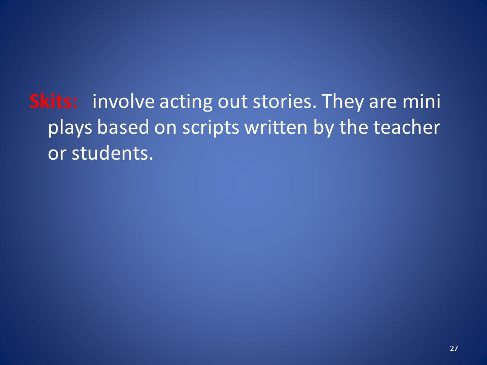 Skits: involve acting out stories