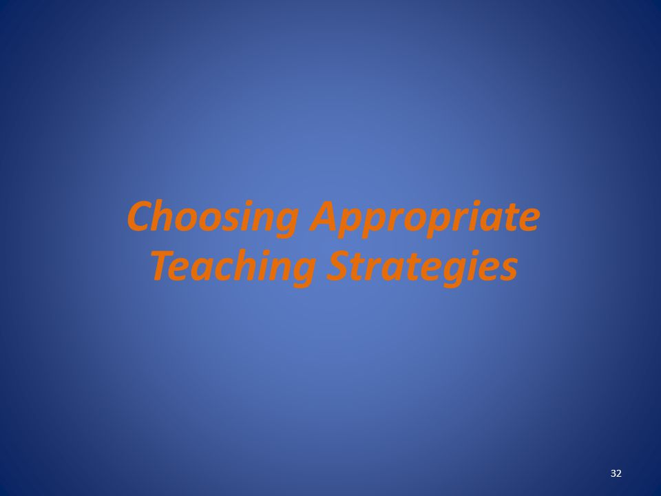 Choosing Appropriate Teaching Strategies
