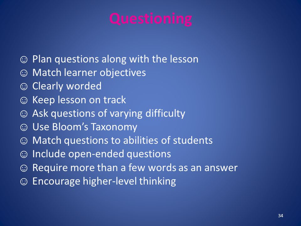 Questioning ☺ Plan questions along with the lesson