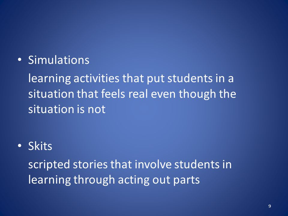 Simulations learning activities that put students in a situation that feels real even though the situation is not.