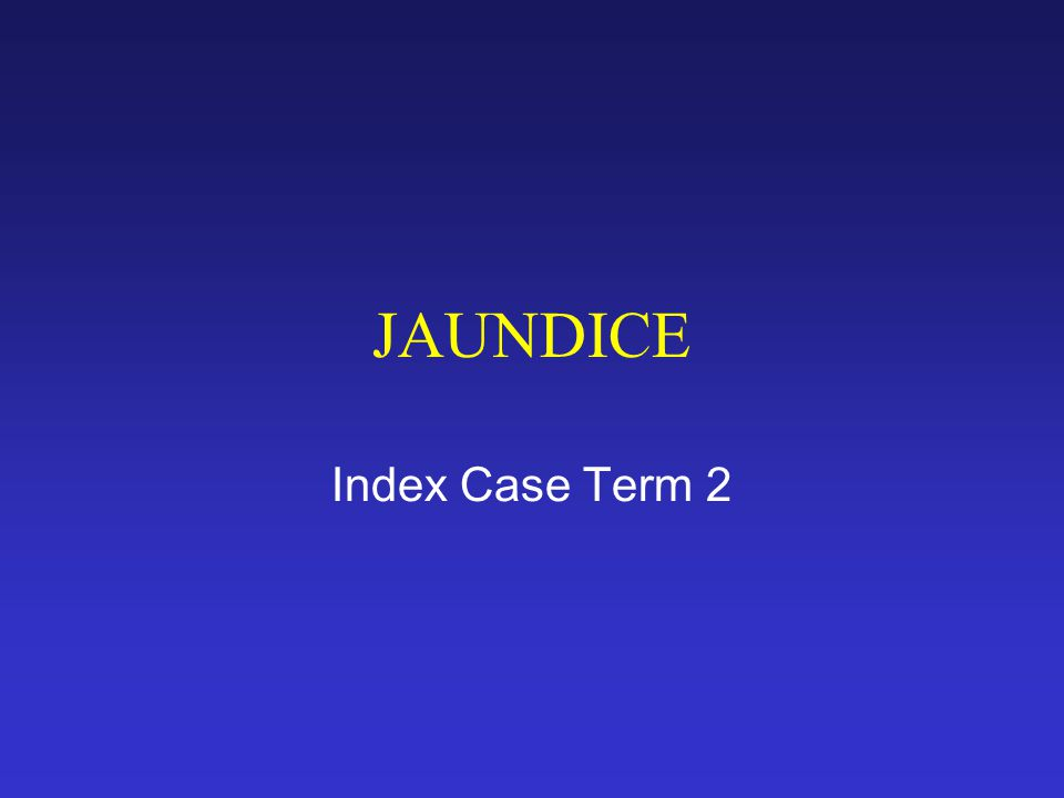 JAUNDICE Index Case Term 2