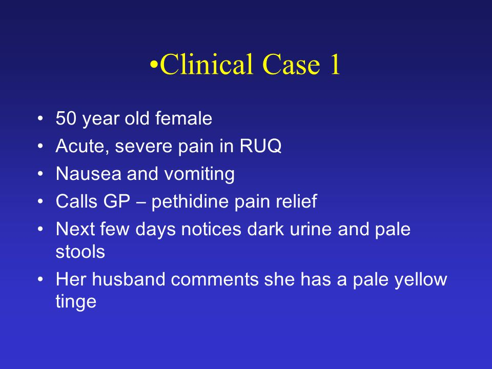 Clinical Case 1 50 year old female Acute, severe pain in RUQ