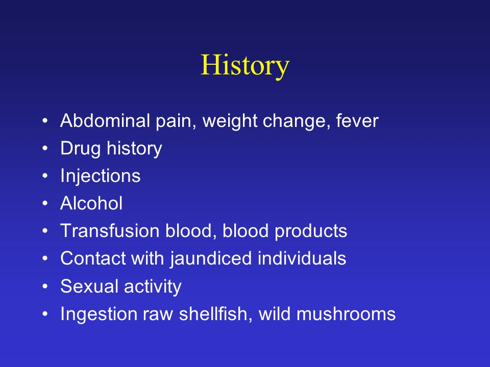 History Abdominal pain, weight change, fever Drug history Injections
