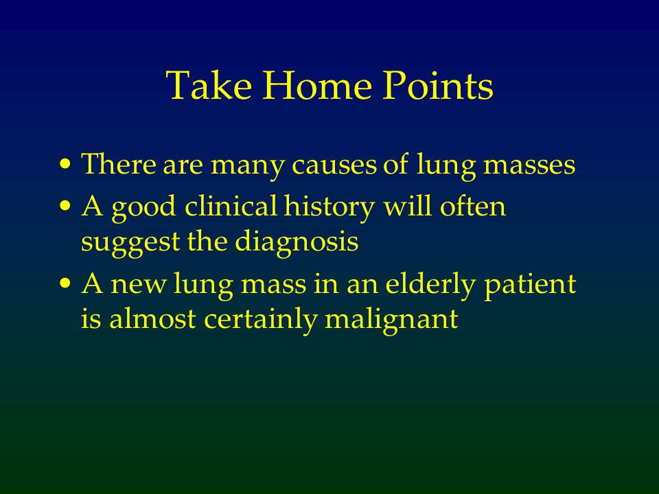 Take Home Points There are many causes of lung masses