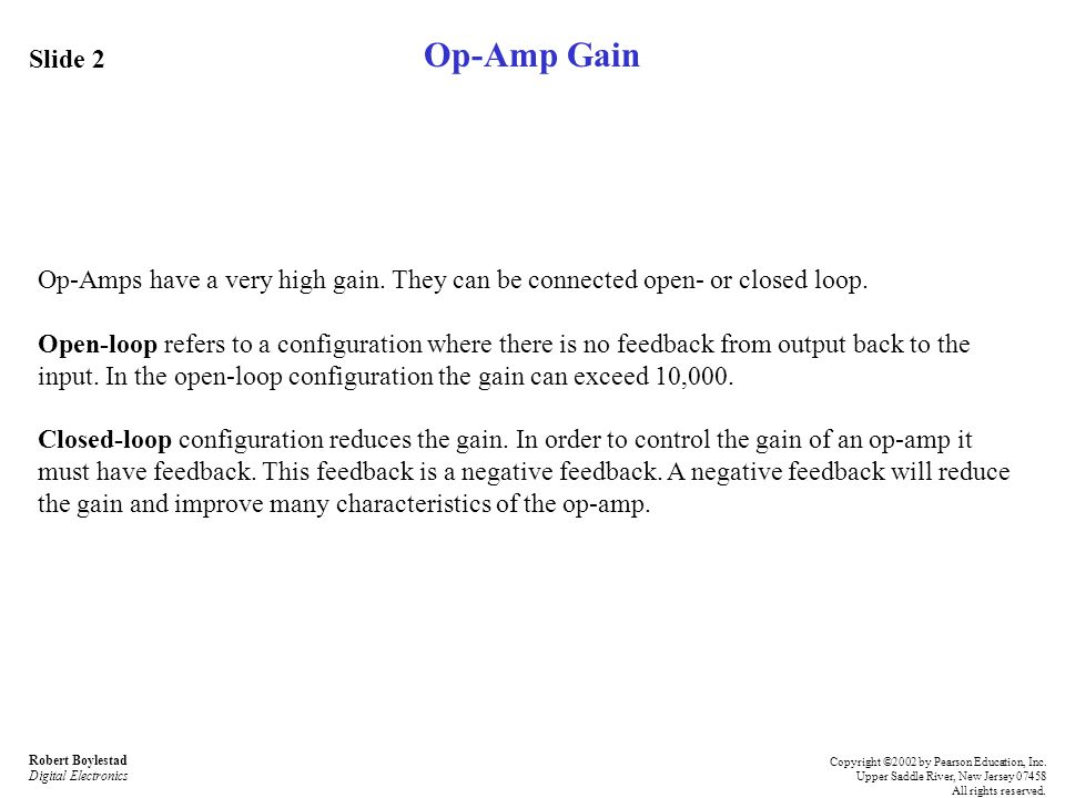 Op-Amp Gain Slide 2. Op-Amps have a very high gain. They can be connected open- or closed loop.