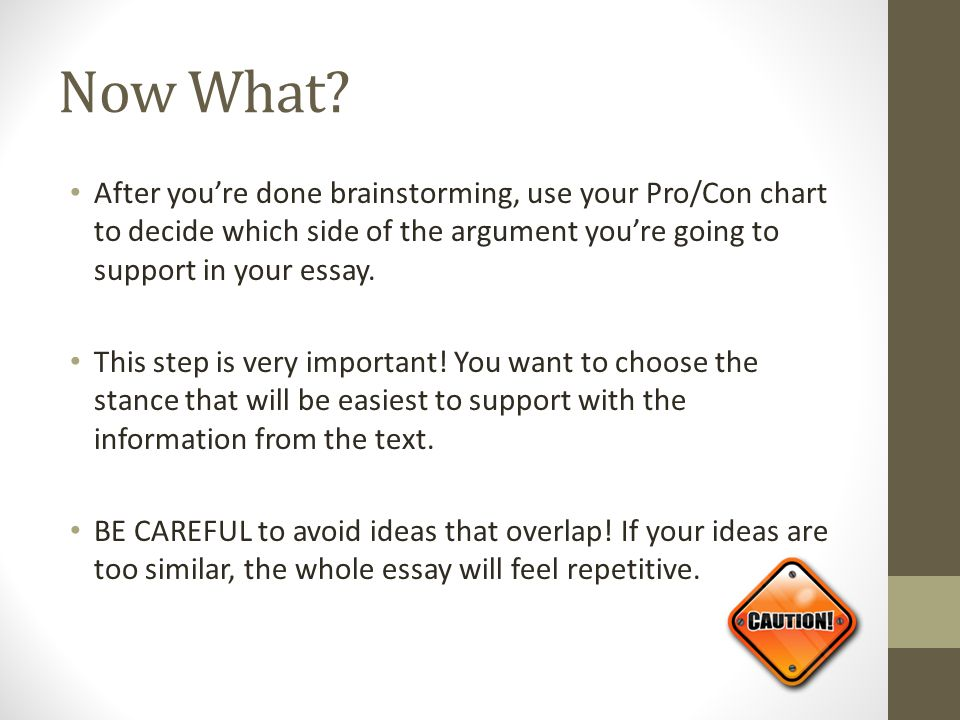 argument essay writing ppt video online  now what after you re done brainstorming use your pro con chart to