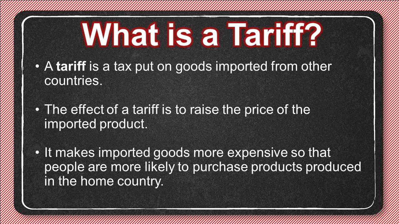 What is a Tariff A tariff is a tax put on goods imported from other countries.