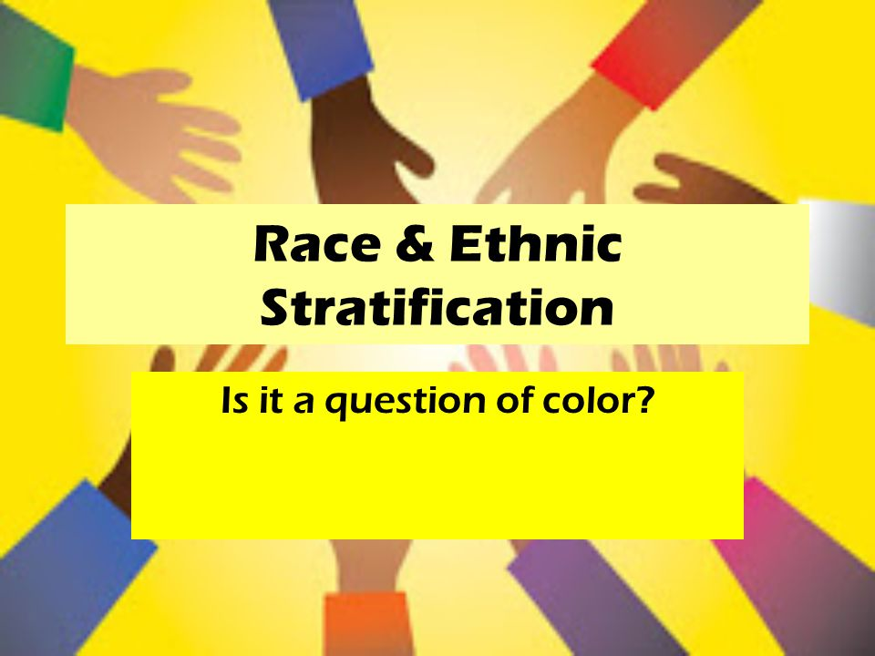race and ethnic stratification essay Write a 1,400 word essay by using sociological concepts and theories learned from lectures form that week on the topic:racial or ethnic inequality write an essay to formulate core arguments and extend discussions.
