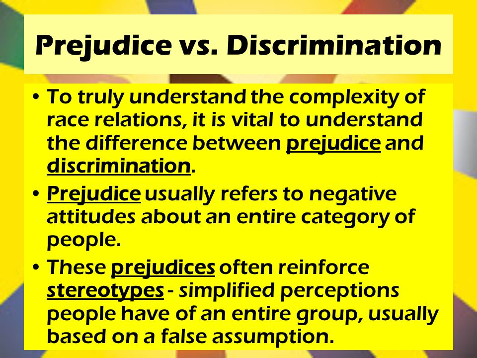 does immigrations encourage or discourage prejudice discrimination and stereotyping The terms stereotype, prejudice, discrimination, and racism are often used interchangeably in everyday conversation but when discussing these terms from a sociological perspective, it is important to define them: stereotypes are oversimplified ideas about groups of people, prejudice refers to thoughts and feelings about those groups, while.