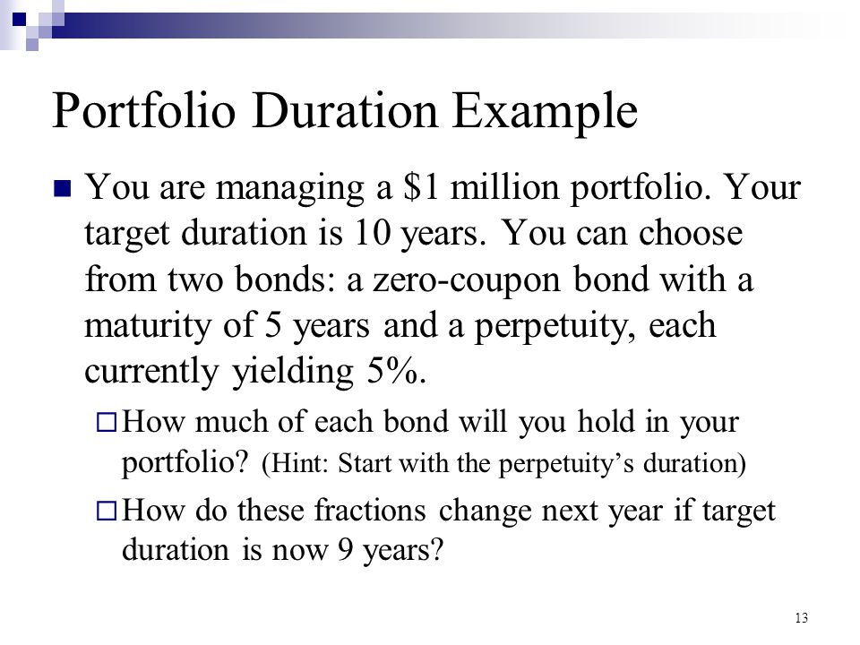 bond duration and portfolio Bond portfolio management  proportional change in y and the duration of the bond macaulay's duration: a weighted average of the times of each payment made by.