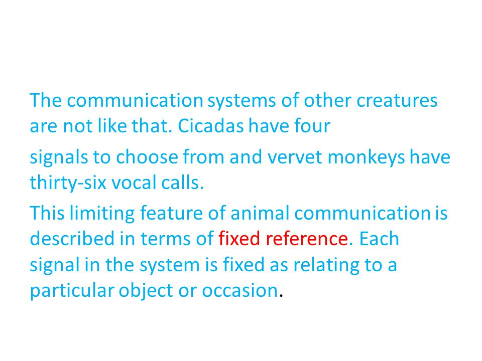 The communication systems of other creatures are not like that