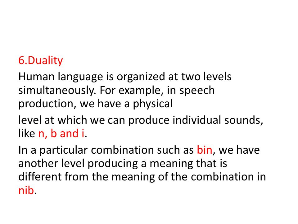 6. Duality Human language is organized at two levels simultaneously