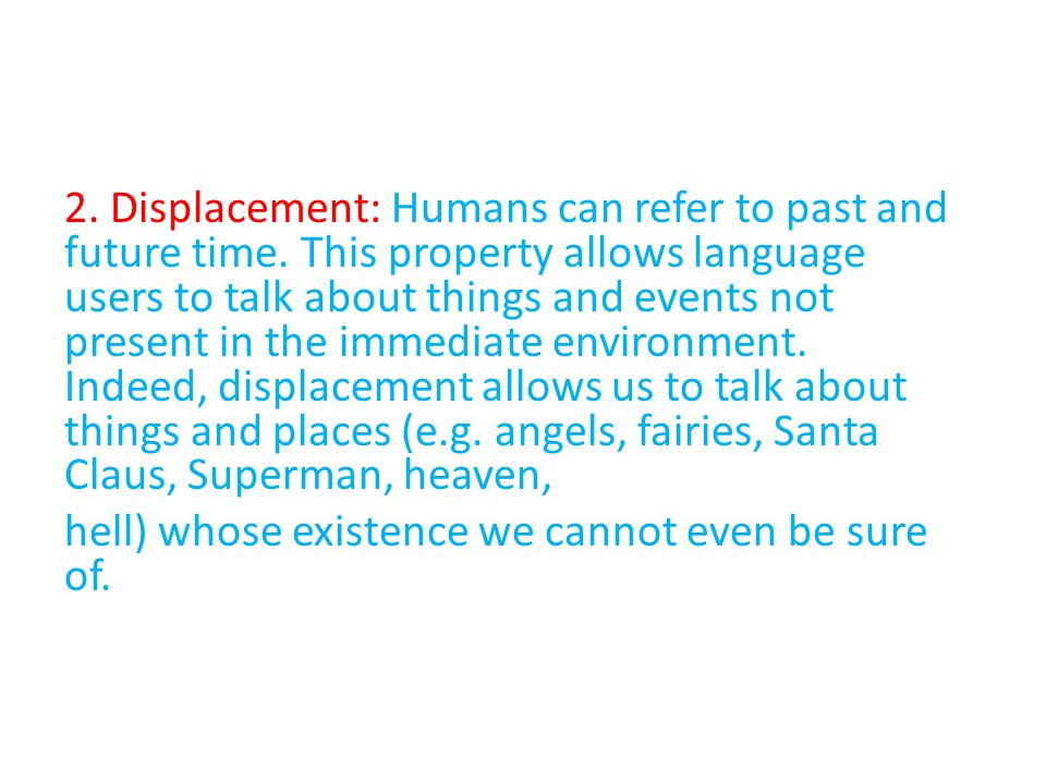2. Displacement: Humans can refer to past and future time