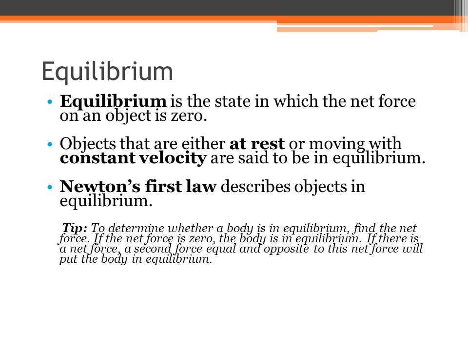 Equilibrium Equilibrium is the state in which the net force on an object is zero.