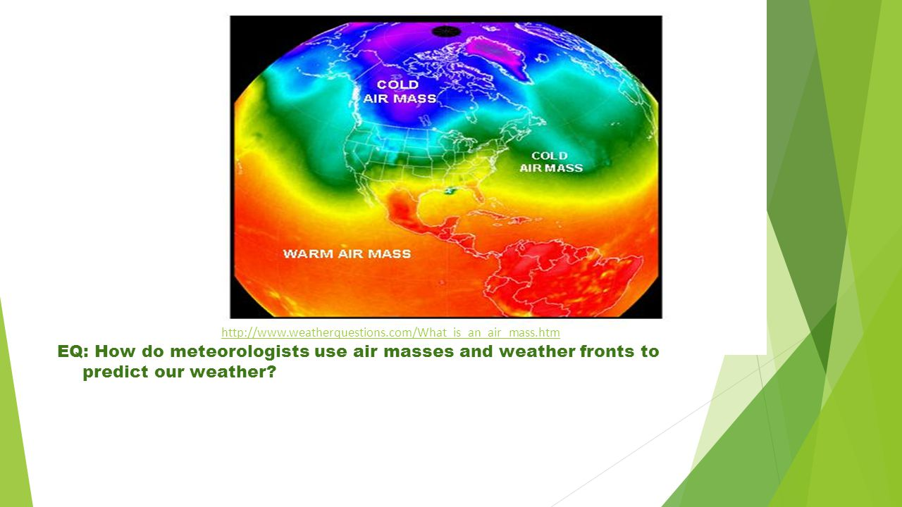EQ: How do meteorologists use air masses and weather fronts to predict our weather