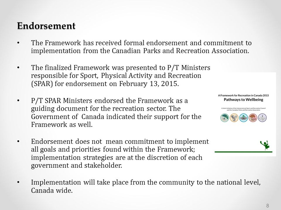 Endorsement The Framework has received formal endorsement and commitment to implementation from the Canadian Parks and Recreation Association.