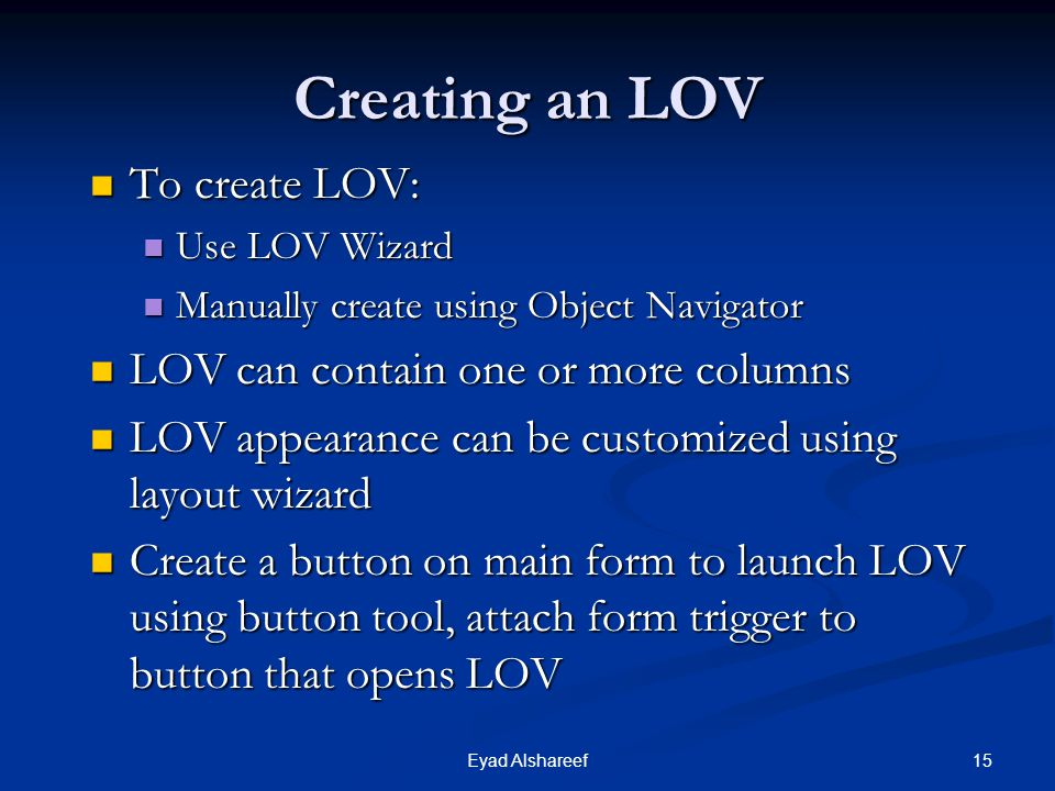 Creating an LOV To create LOV: LOV can contain one or more columns