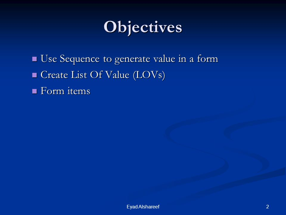 Objectives Use Sequence to generate value in a form