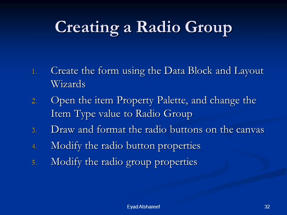 Creating a Radio Group Create the form using the Data Block and Layout Wizards.