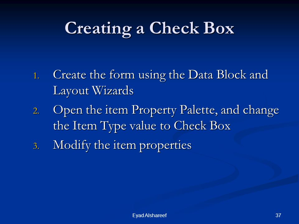 Creating a Check Box Create the form using the Data Block and Layout Wizards.