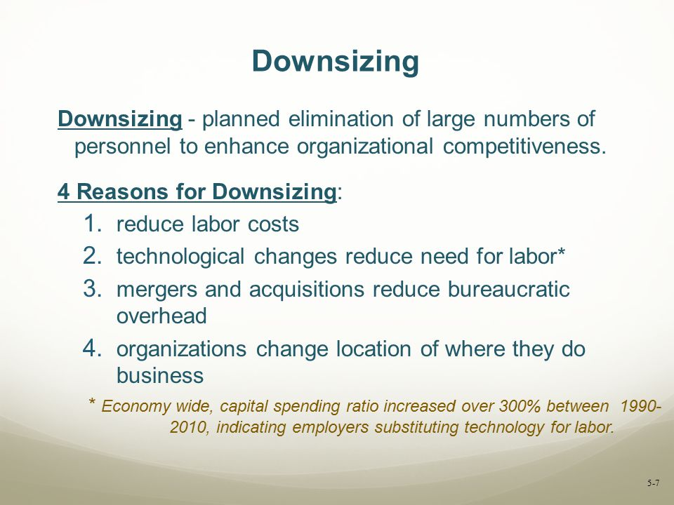 Downsizing Downsizing - planned elimination of large numbers of personnel to enhance organizational competitiveness.