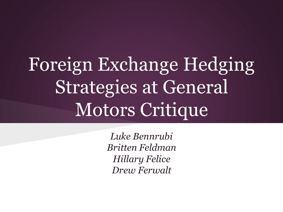 gm foreign exchange hedging strategies case study Foreign exchange hedging strategies at general motors: transactional and translational exposures august 2006 how should a multinational firm manage foreign exchange exposures.