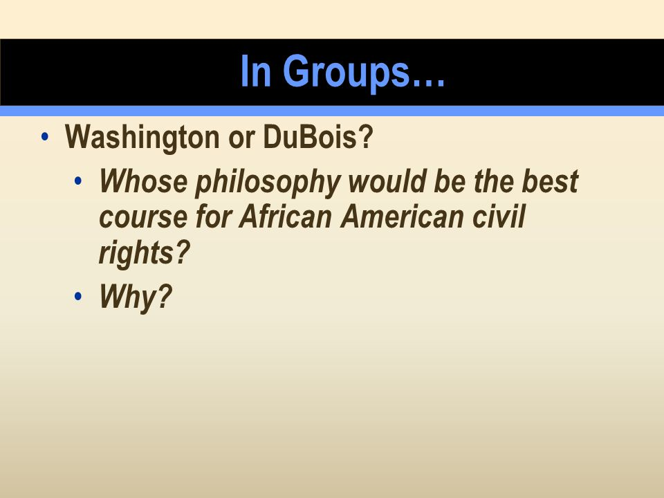 In Groups… Washington or DuBois