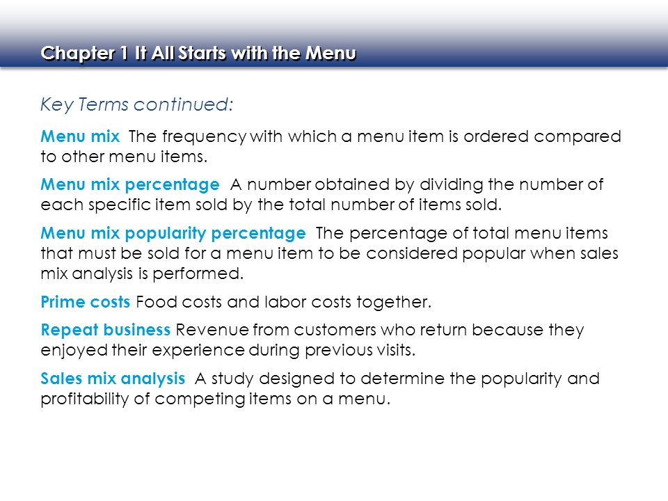 Key Terms continued: Menu mix The frequency with which a menu item is ordered compared to other menu items.