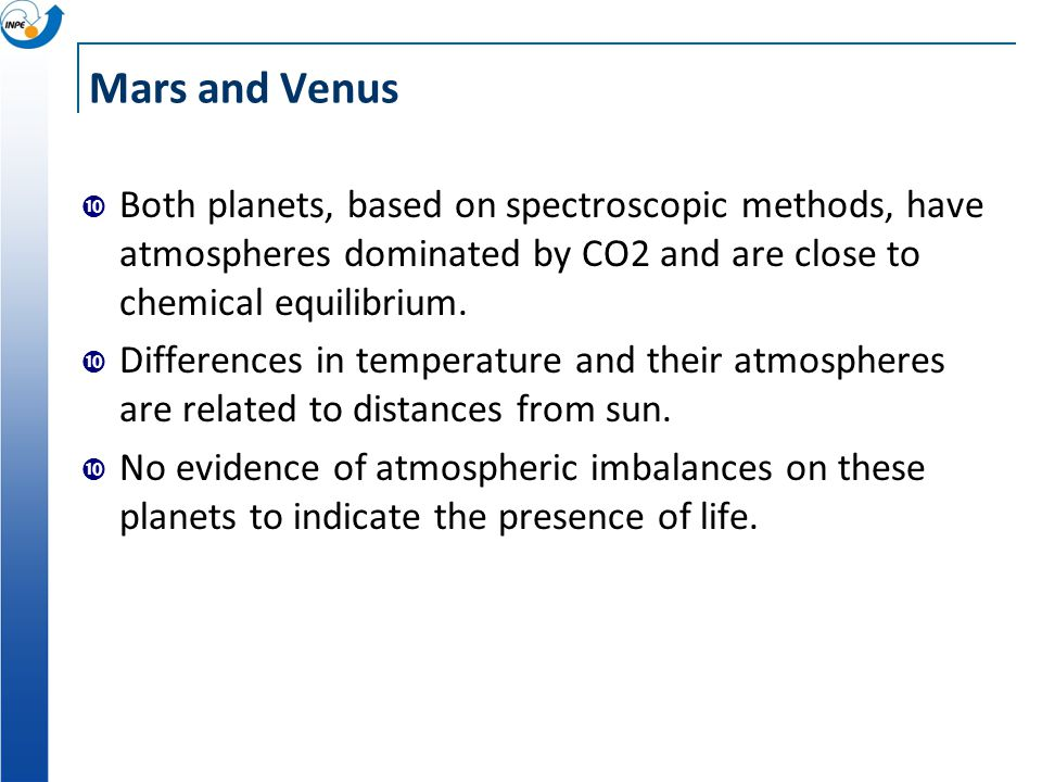 Mars and Venus Both planets, based on spectroscopic methods, have atmospheres dominated by CO2 and are close to chemical equilibrium.