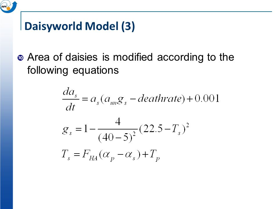 Daisyworld Model (3) Area of daisies is modified according to the following equations