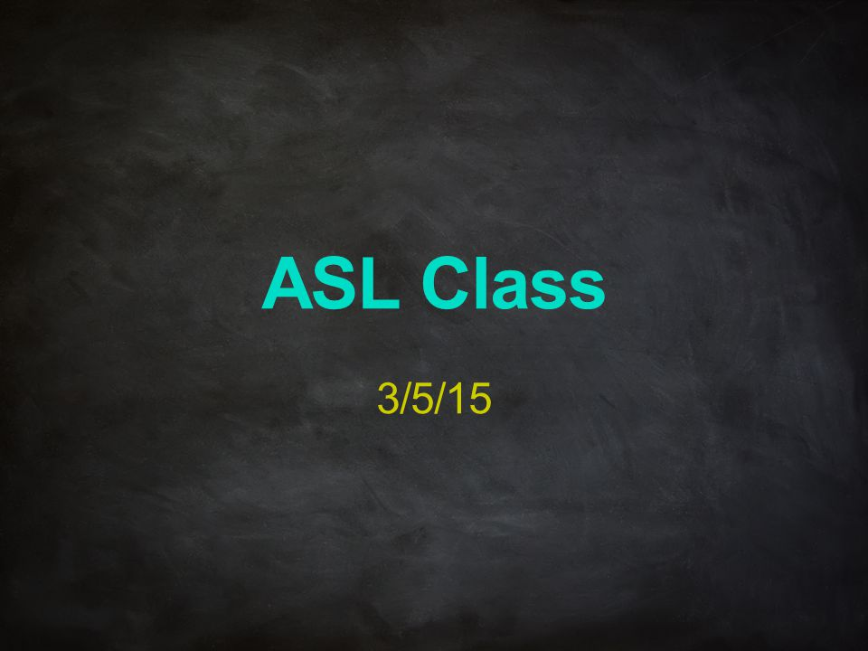 ASL Class 3/5/15