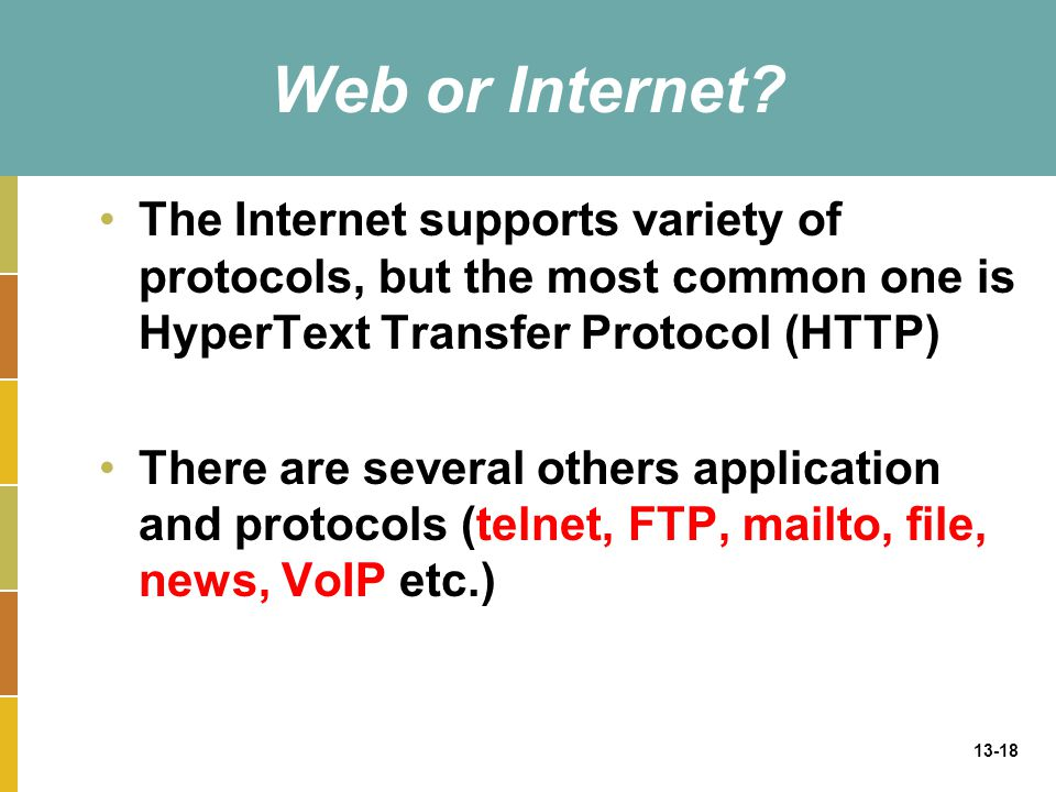 Web or Internet The Internet supports variety of protocols, but the most common one is HyperText Transfer Protocol (HTTP)