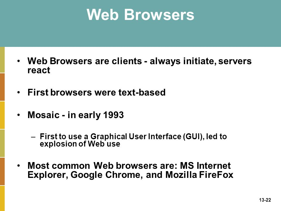 Web Browsers Web Browsers are clients - always initiate, servers react