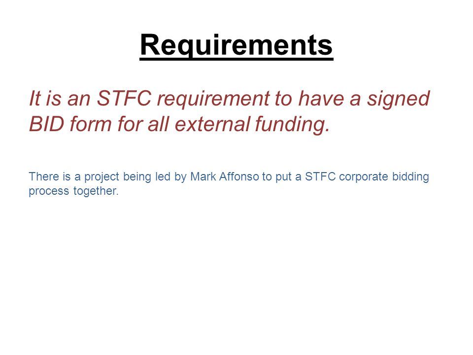 Requirements It is an STFC requirement to have a signed BID form for all external funding.