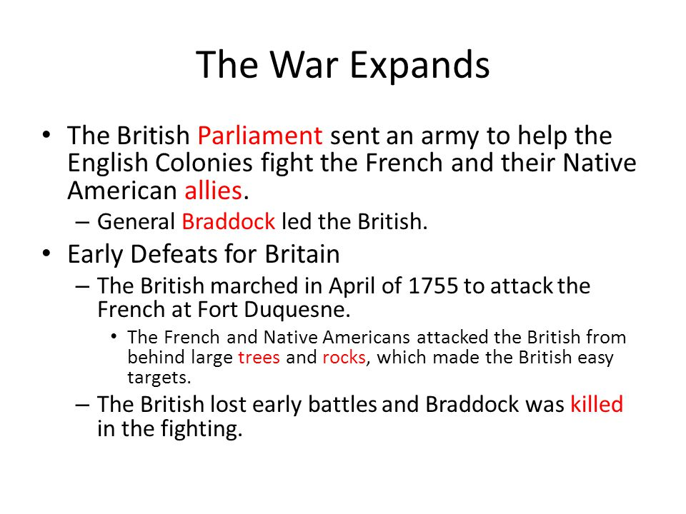 The War Expands The British Parliament sent an army to help the English Colonies fight the French and their Native American allies.