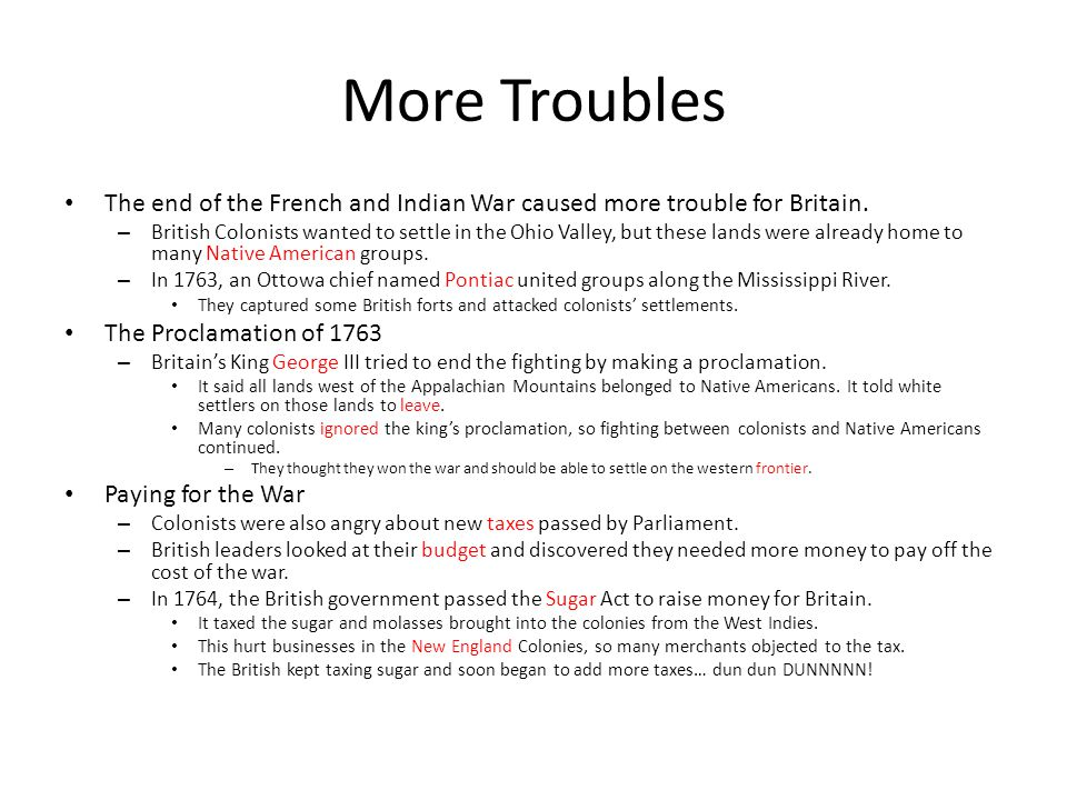 More Troubles The end of the French and Indian War caused more trouble for Britain.
