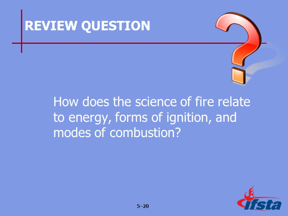 Learning Objective 1 Explain the science of fire as it ...