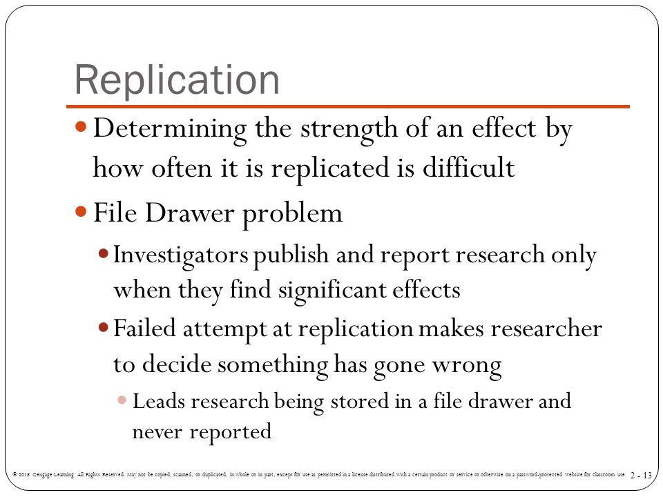 Replication Determining the strength of an effect by how often it is replicated is difficult. File Drawer problem.