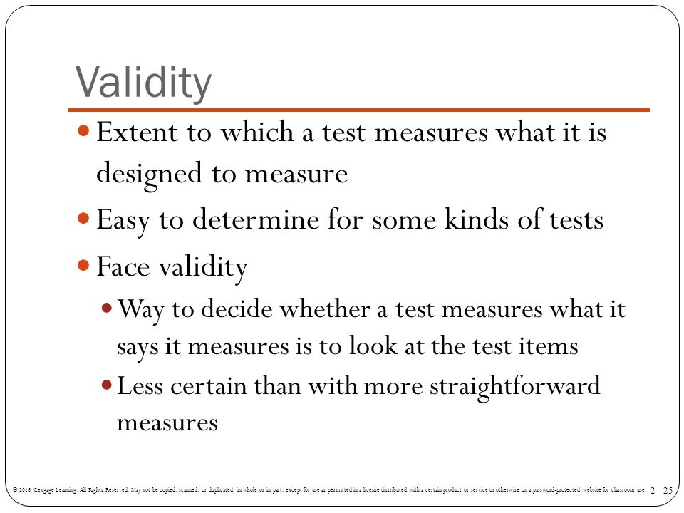 Validity Extent to which a test measures what it is designed to measure. Easy to determine for some kinds of tests.