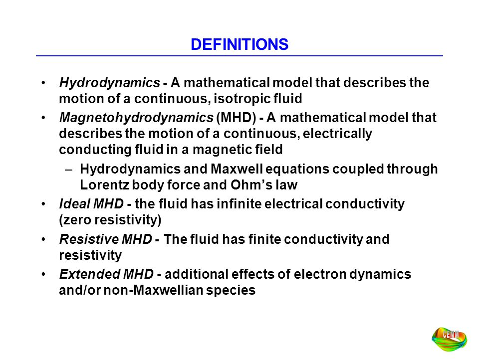 DEFINITIONS Hydrodynamics - A mathematical model that describes the motion of a continuous, isotropic fluid.
