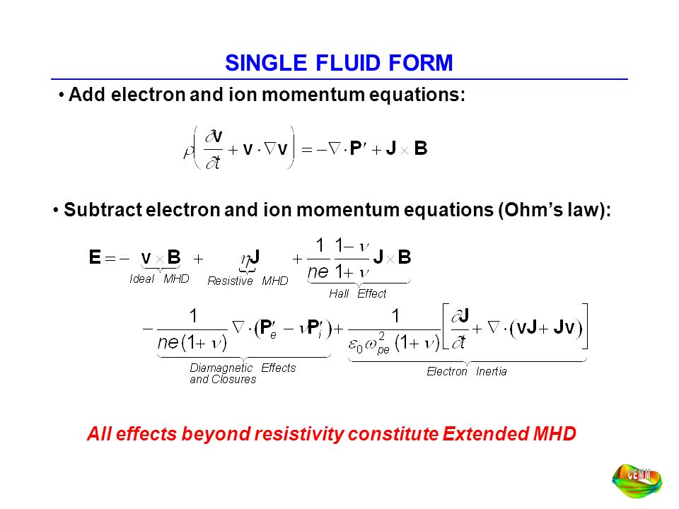 SINGLE FLUID FORM Add electron and ion momentum equations: