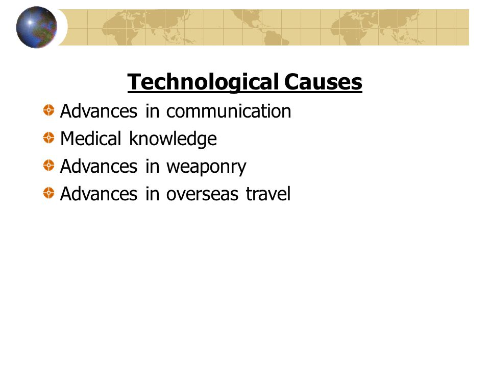 Technological Causes Advances in communication Medical knowledge