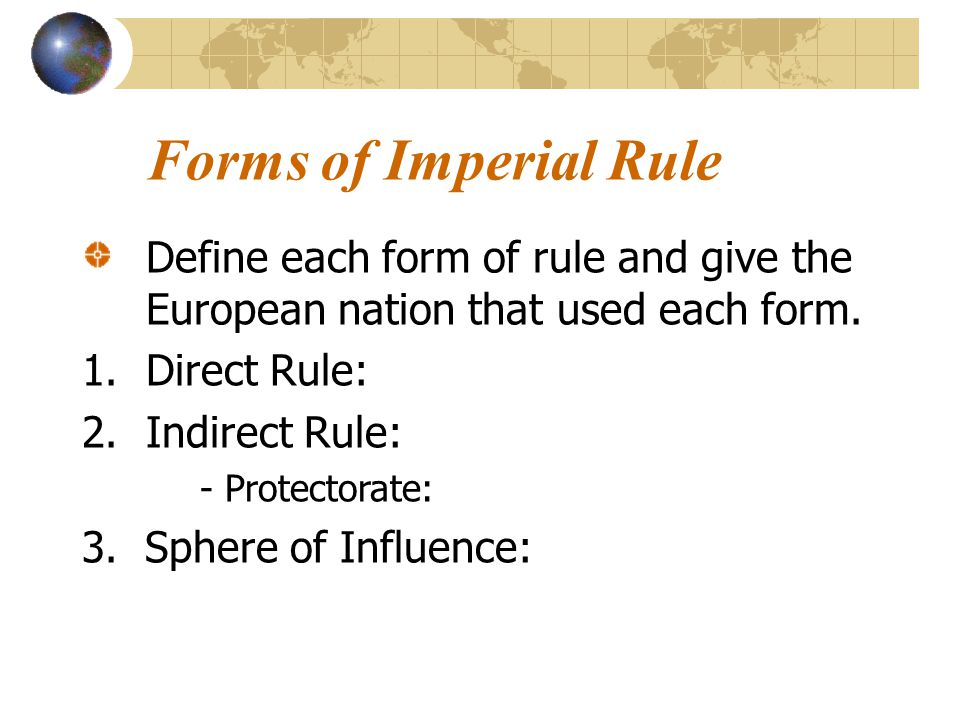 Forms of Imperial Rule Define each form of rule and give the European nation that used each form. Direct Rule: