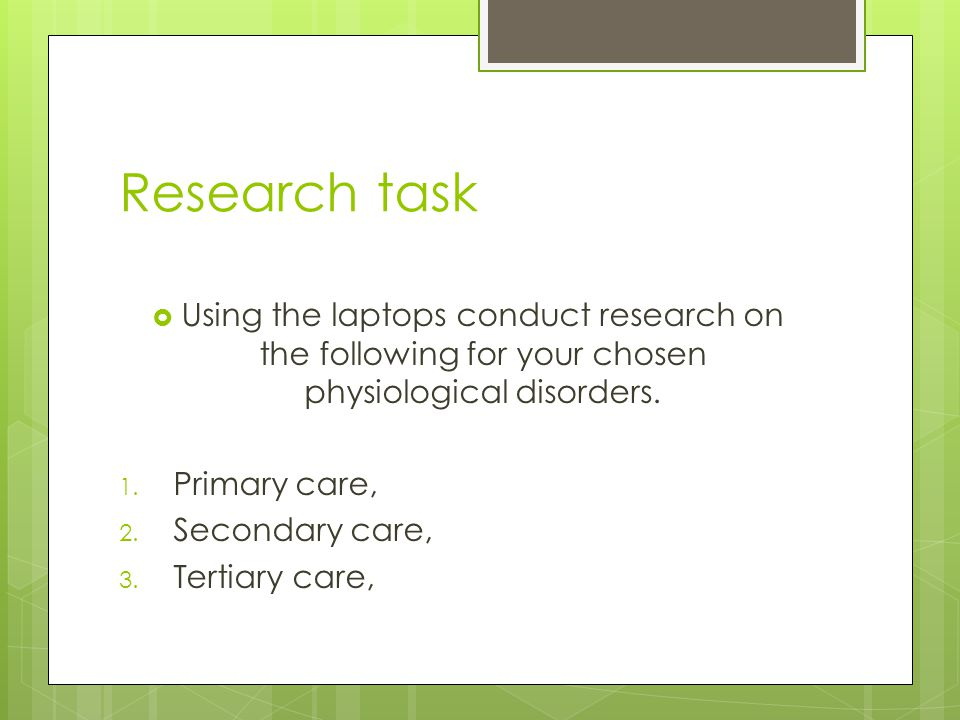 Research task Using the laptops conduct research on the following for your chosen physiological disorders.